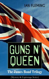 GUNS N' QUEEN: The James Bond Trilogy (Mystery & Espionage Series)On Her Majesty's Secret Service, You Only Live Twice, The Man with the Golden Gun【電子書籍】[ Ian Fleming ]
