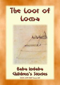 THE LOOT OF LOMA - An American Indian Children's Story with a Moral Baba Indaba Children's Stories - Issue 245【電子書籍】[ Anon E. Mouse ]