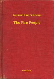 The Fire People【電子書籍】[ Raymond King Cummings ]