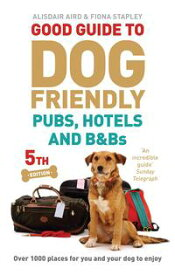 Good Guide to Dog Friendly Pubs, Hotels and B&Bs5th Edition【電子書籍】[ Alisdair Aird ]