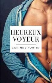 Heureux voyeur【電子書籍】[ Corinne Fortin ]