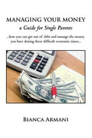 Managing Your Money A Guide for Single Parents【電子書籍】[ Bianca Armani ]