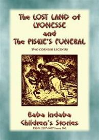 THE PISKIE'S FUNERAL and THE LOST LAND OF LYONESSE - Two Legends of Cornwall Baba Indaba Children's Stories - Issue 260【電子書籍】[ Anon E. Mouse ]