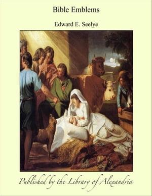 Bible Emblems【電子書籍】[ Edward E. Seelye ]