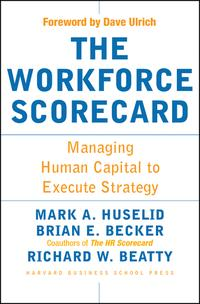The Workforce ScorecardManaging Human Capital To Execute Strategy【電子書籍】[ Mark A. Huselid ]