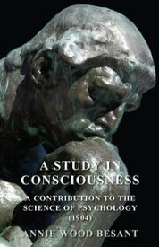 A Study in Consciousness - A Contribution to the Science of Psychology (1904)【電子書籍】[ Annie Wood Besant ]