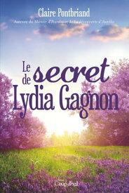 Le secret de Lydia Gagnon【電子書籍】[ Claire Pontbriand ]