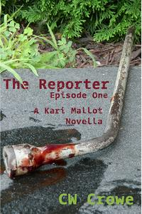 The Reporter Episode OneA Kari Mallot Novella【電子書籍】[ C. W. Crowe ]