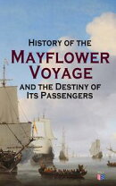 History of the Mayflower Voyage and the Destiny of Its Passengers