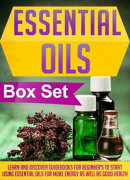 Essential Oils Box Set : Learn And Discover Guidebooks For Beginner's To Start Using Essential Oils For More…