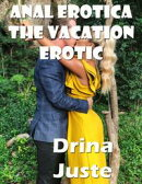 Anal Erotica the Vacation Erotic