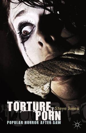 Torture PornPopular Horror after Saw【電子書籍】[ Steve Jones ]
