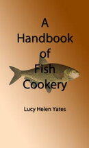 A Handbook of Fish Cookery (Illustrated Edition)