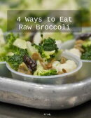 4 Different Ways to Eat Crude Broccoli