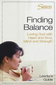 Sisters: Bible Study for Women - Finding Balance Leader's GuideLoving God With Heart and Soul, and Mind and Strength【電子書籍】[ John Schroeder ]