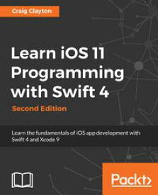 Learn iOS 11 Programming with Swift 4Learn the fundamentals of iOS app development with Swift 4 and Xcode 9, 2nd Edition【電子書籍】[ Craig Clayton ]