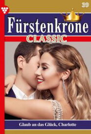 F?rstenkrone Classic 39 ? AdelsromanGlaub' an das Gl?ck, Charlotte!【電子書籍】[ Silva Werneburg ]