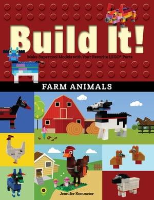 Build It! Farm AnimalsMake Supercool Models with Your Favorite LEGO? Parts【電子書籍】[ Jennifer Kemmeter ]