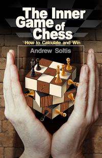 The Inner Game of ChessHow to Calculate and Win【電子書籍】[ Andrew Soltis ]