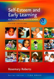 Self-Esteem and Early Learning Key People from Birth to School【電子書籍】[ Rosemary Roberts ]