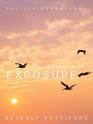 The Essence of ExposureThe Risingsun Saga【電子書籍】[ Beverly Pettiford ]
