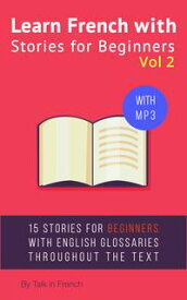 Learn French with Stories for Beginners Volume 215 French Stories for Beginners with English Glossaries throughout the text.【電子書籍】[ Fr?d?ric BIBARD ]
