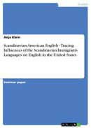 Scandinavian-American English - Tracing Influences of the Scandinavian Immigrants Languages on English in th…