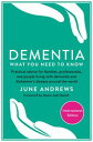 Dementia: What You Need to Know: Practical advice for families, professionals, a...