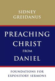Preaching Christ from DanielFoundations for Expository Sermons【電子書籍】[ Sydney Greidanus ]