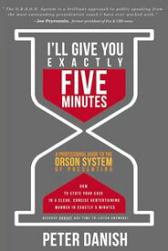 I'll Give You Exactly Five Minutes!【電子書籍】[ Peter Danish ]