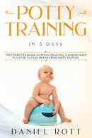 Potty Training in 5 Day: The Complete Guide to Potty Training, A Step-by-Step Plan for a Clean Break from Di…