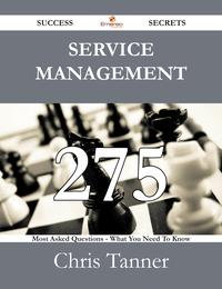 ServiceManagement275SuccessSecrets-275MostAskedQuestionsOnServiceManagement-WhatYouNeedToKnow
