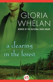 A Clearing in the Forest【電子書籍】[ Gloria Whelan ]