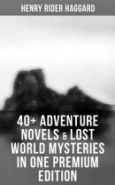 40+ Adventure Novels & Lost World Mysteries in One Premium Edition: King Solomon's Mines, The Wizard, The Tr…