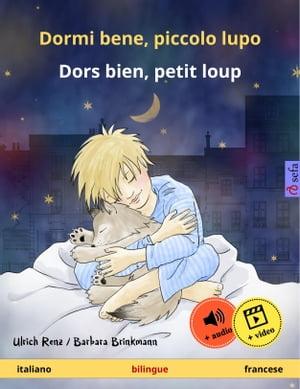 Dormi bene, piccolo lupo ? Dors bien, petit loup (italiano ? francese). Libro per bambini bilingue, da 2-4 anni, con audiolibro MP3 da scaricare【電子書籍】[ Ulrich Renz ]