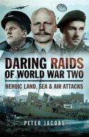 Daring Raids of World War Two