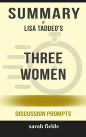Summary of Lisa Taddeo's Three Women: Discussion prompts【電子書籍】[ Sarah Fields ]