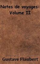 Notes de voyages: Volume II