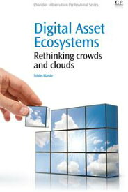 Digital Asset EcosystemsRethinking crowds and clouds【電子書籍】[ Tobias Blanke ]