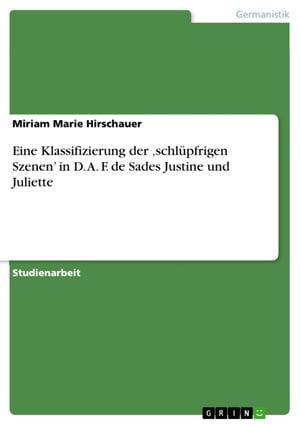 Eine Klassifizierung der 'schl?pfrigen Szenen' in D. A. F. de Sades Justine und Juliette【電子書籍】[ Miriam Marie Hirschauer ]