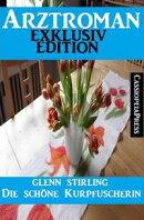 Arztroman Exklusiv Edition - Die schöne Kurpfuscherin