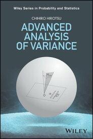 Advanced Analysis of Variance【電子書籍】[ Chihiro Hirotsu ]
