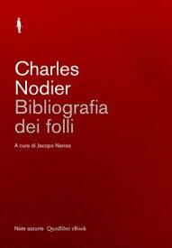 Bibliografia dei folli【電子書籍】[ Charles Nodier ]