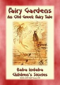 THE FAIRY GARDENS - An Old Greek Fairy TaleBaba Indaba Children's Stories - Issue 270【電子書籍】[ Anon E. Mouse ]