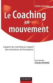 Le coaching en mouvementL'apport du coaching au regard des ?volutions de l'entreprise【電子書籍】[ SYNTEC- Conseil en ?volution professionnelle ]
