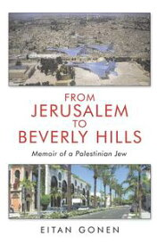 From Jerusalem to Beverly HillsMemoir of a Palestinian Jew【電子書籍】[ Eitan Gonen ]