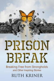 Prison Break: Breaking Free from Stronghold and Other Inspiring Stories.【電子書籍】[ Ruth Kriner ]