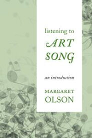 Listening to Art SongAn Introduction【電子書籍】[ Margaret Olson ]