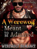 Werewolf Romance: A Werewolf Meant to Be Admired