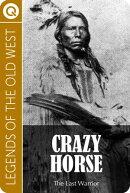 Crazy Horse. The Last Warrior